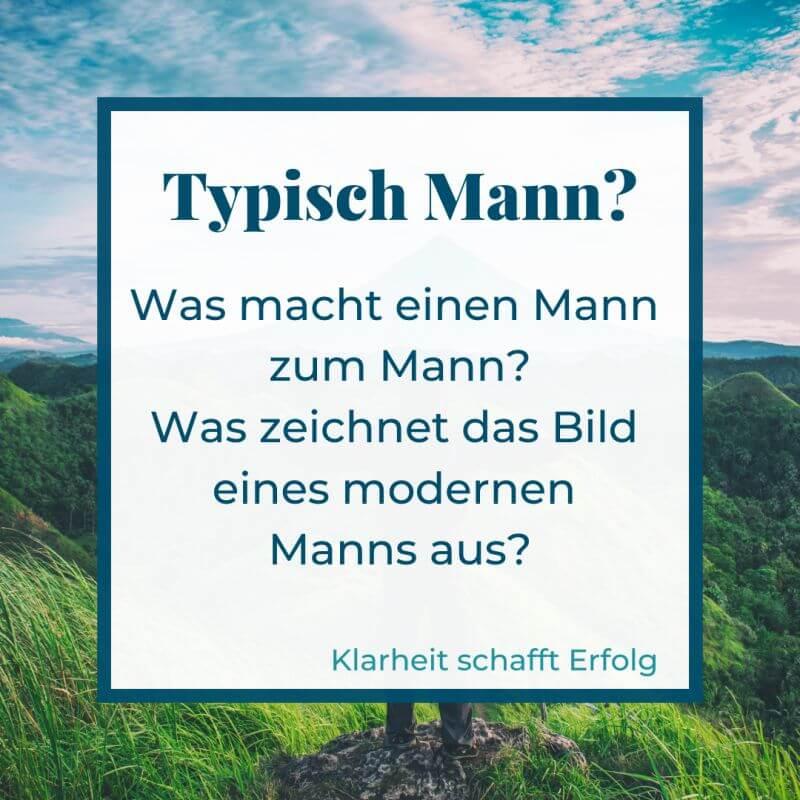 Mann persönlich | Typisch Mann? Du bist viel mehr als die Summe aller Stereotype (c) Silvia Füßl / klarheit-schafft-erfolg.de